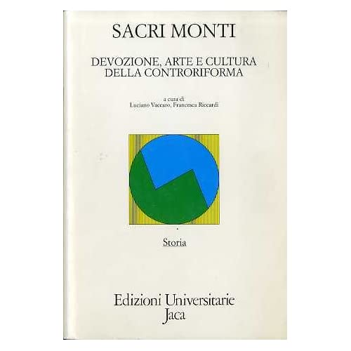 Sacri Monti. Devozione, Arte E Cultura Della Controriforma