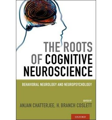 By Chatterjee, Anjan ( Author ) [ The Roots of Cognitive Neuroscience: Behavioral Neurology and Neuropsychology By Dec-2013 Hardcover