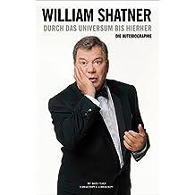 William Shatner. Durch das Universum bis hierher: Die Autobiographie