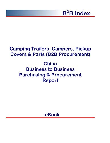 Camping Trailers, Campers, Pickup Covers & Parts (B2B Procurement) in China: B2B Purchasing + Procurement Values (English Edition)