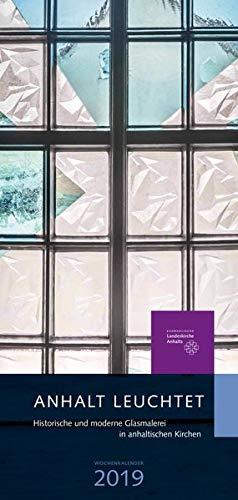 Anhalt leuchtet: Historische und moderne Glasmalerei in anhaltischen Kirchen -