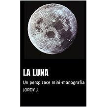 La luna: Un perspicace mini-monografia (Italian Edition)