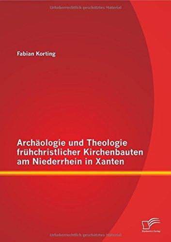 Arch???ologie und Theologie fr??hchristlicher Kirchenbauten am Niederrhein in Xanten by Fabian Korting (2014-09-26)