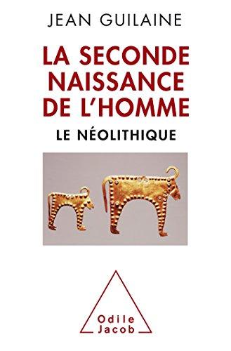 La Seconde naissance de l'homme: Le Néolithique
