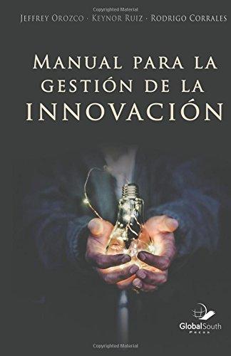 Manual para la Gestión de la Innovación por Jeffrey Orozco
