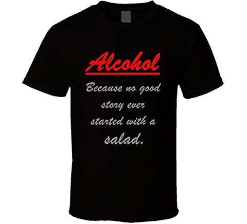 Alcohol Because No Good Story Started with Salad Funny Saying