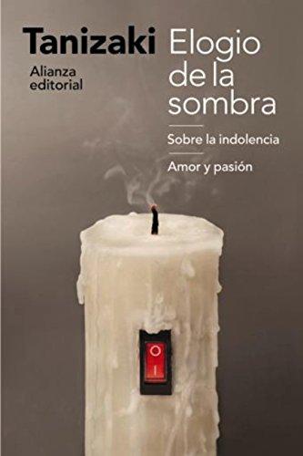 Elogio de la sombra / Sobre la indolencia / Amor y pasión (El Libro De Bolsillo - Humanidades) por Junichiro Tanizaki