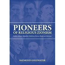 Pioneers of Religious Zionism: Rabbis Alkalai, Kalischer, Mohliver, Reines, Kook and Maimon
