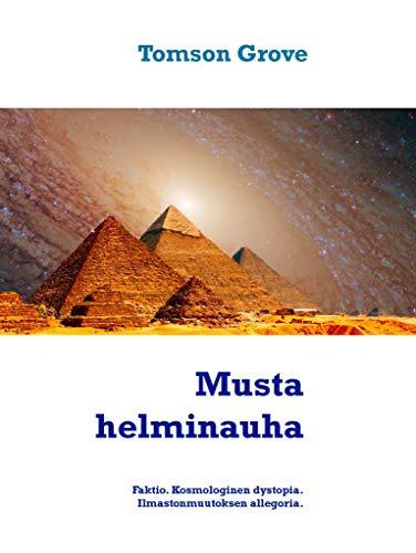 Musta helminauha: Faktio. Kosmologinen dystopia. Ilmastonmuutoksen allegoria. (Finnish Edition) por Tomson Grove