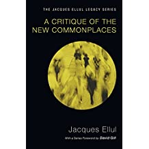 A Critique of the New Commonplaces (Jacques Ellul Legacy)
