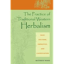 The Practice of Traditional Western Herbalism: Basic Doctrine, Energetics, and Classification by Matthew Wood (2004-05-10)