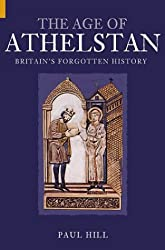 The Age of Athelstan: Britain's Forgotten History (Revealing History (Paperback))
