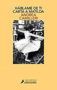Háblame de ti. Carta a Matilda par Andrea Camilleri