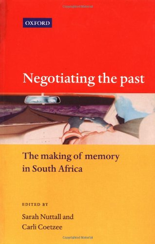 Negotiating the Past: The Making of Memory in South Africa