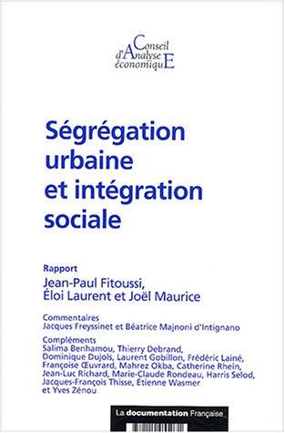 Ségrégation urbaine et intégration sociale par Jean-Paul Fitoussi, Eloi Laurent, Joël Maurice, Conseil d'analyse économique