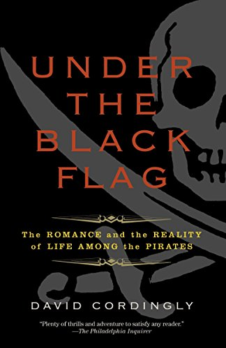 Under the Black Flag: The Romance and the Reality of Life Among the Pirates por David Cordingly