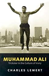 Muhammad Ali: Trickster in the Culture of Irony (Polity celebrities series)