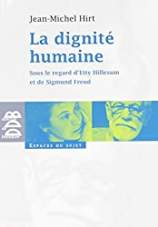 La dignité humaine : Sous le regard d'Etty Hillesum et de Sigmund Freud