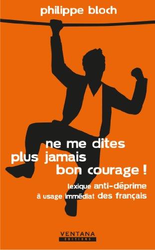 Ne me dites plus jamais bon courage ! (French Edition)