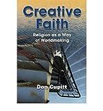 [ Creative Faith: Religion as a Way of Worldmaking Cupitt, Don ( Author ) ] { Paperback } 2015