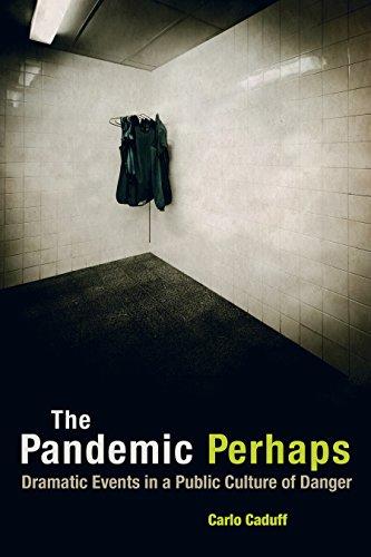 The Pandemic Perhaps: Dramatic Events In A Public Culture Of Danger por Carlo Caduff epub
