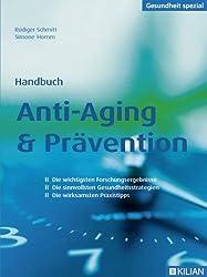 Handbuch Anti-Aging & Prävention: Die wichtigsten Forschungsergebnisse; die sinnvollsten Gesundheitsstrategien; die wirksamsten Praxistipps