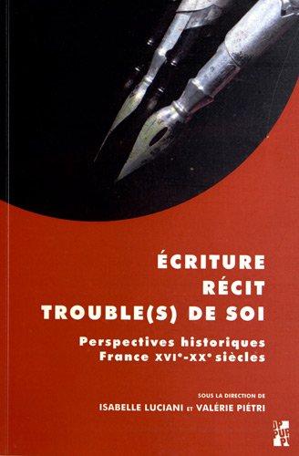 Ecriture, récit, trouble(s) de soi : Perspectives historiques (France, XVIe-XVIIe siècles)