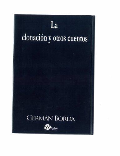 La Clonación y otros Cuentos por Germán Borda