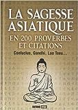 Telecharger Livres La sagesse asiatique en 200 proverbes et citations de Editions ESI 15 mai 2012 (PDF,EPUB,MOBI) gratuits en Francaise