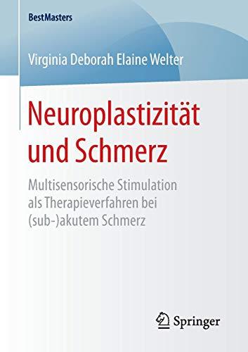 Neuroplastizität und Schmerz: Multisensorische Stimulation als Therapieverfahren bei (sub-)akutem Schmerz (BestMasters)