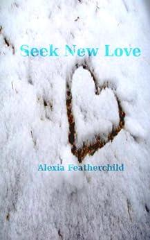 Seek New Love by [Featherchild, Alexia]
