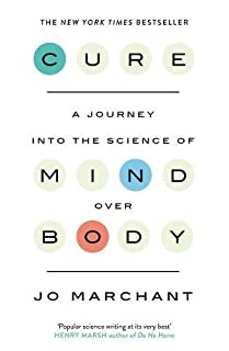 Cure: A Journey Into the Science of Mind over Body (0857868853) | Amazon Products