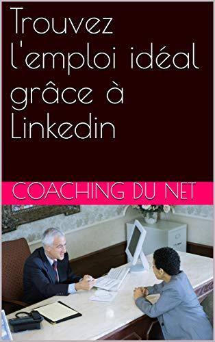 Couverture du livre Trouvez l'emploi idéal grâce à Linkedin