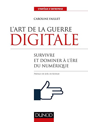 L'art de la guerre digitale : Survivre et dominer à l'ère du numérique (Stratégie d'entreprise)