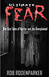 Ultimate Fear: Bite Size Tales of Horror and the Unexplained (Horror Short Stories)