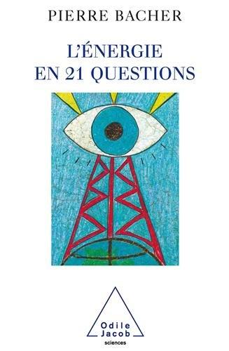 L'énergie en 21 questions par Pierre Bacher