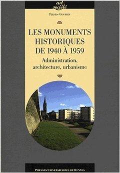 Les monuments historiques de 1940 à 1959 : Administration, architecture, urbanisme de Patrice Gourbin ( 3 avril 2008 )