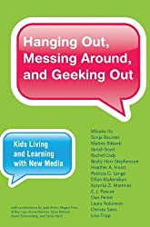 Hanging Out, Messing Around, and Geeking Out: Kids Living and Learning with New Media (The John D. and Catherine T. MacArthur Foundation Series on Digital Media and Learning) by Mizuko Ito (2013-01-11)