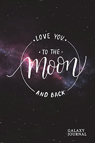 Love You To The Moon And Back Galaxy Journal: Modern Calligraphy Journal Paper Notebook Diary Daybook | Pocket (6 x 9) por Pretty Stationery