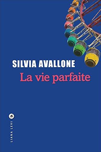 La vie parfaite - Silvia Avallone (2018)
