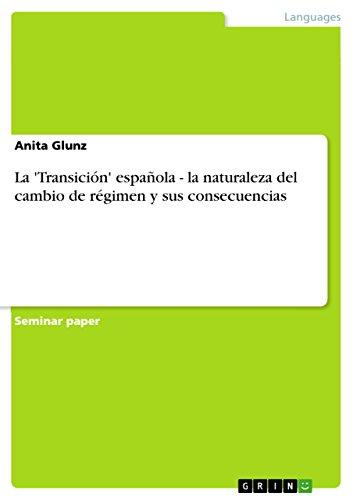 La 'Transición' española - la naturaleza del cambio de régimen y sus consecuencias por Anita Glunz