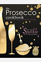 The Prosecco Cookbook: Prosecco Cocktails, Cakes, Dinners & Desserts Paperback