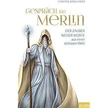 Gespräch mit Merlin: Der Zauber weiser Worte aus einer zeitlosen Welt