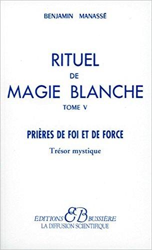 Rituel de magie blanche, tome 5 : Trésor mystique, prières de foi et de force