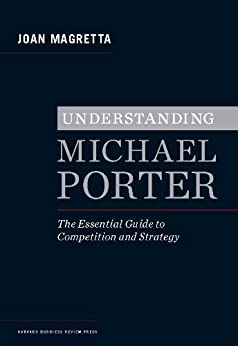Understanding Michael Porter: The Essential Guide to Competition and Strategy by [Magretta, Joan]