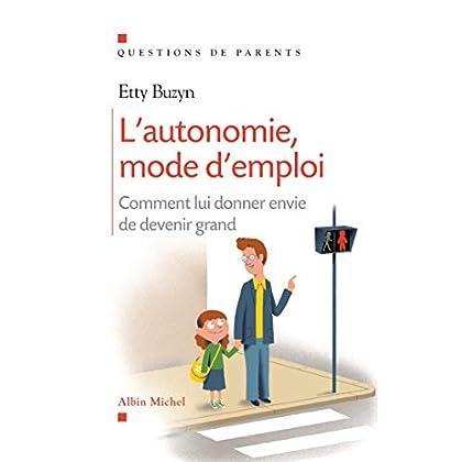 L'Autonomie, mode d'emploi: Comment lui donner envie de devenir grand