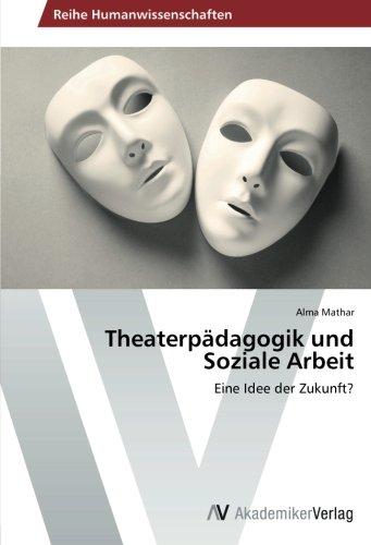 Theaterpädagogik und Soziale Arbeit: Eine Idee der Zukunft?