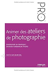 Animer des ateliers de photographie : Diversifier sa pratique : devenir formateur photo
