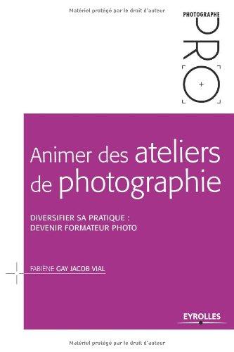 Animer des ateliers de photographie: Diversifier sa pratique : devenir formateur photo