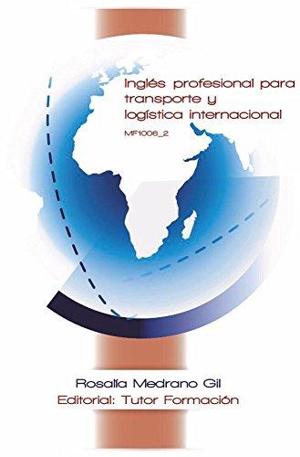 Inglés profesional para transporte y logística internacional. MF1006 por Rosalía Medrano Gil